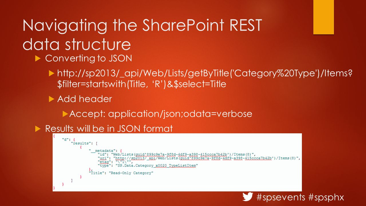 #spsevents #spsphx Navigating the SharePoint REST data structure  Converting to JSON  http://sp2013/_api/Web/Lists/getByTitle('Category%20Type')/Ite