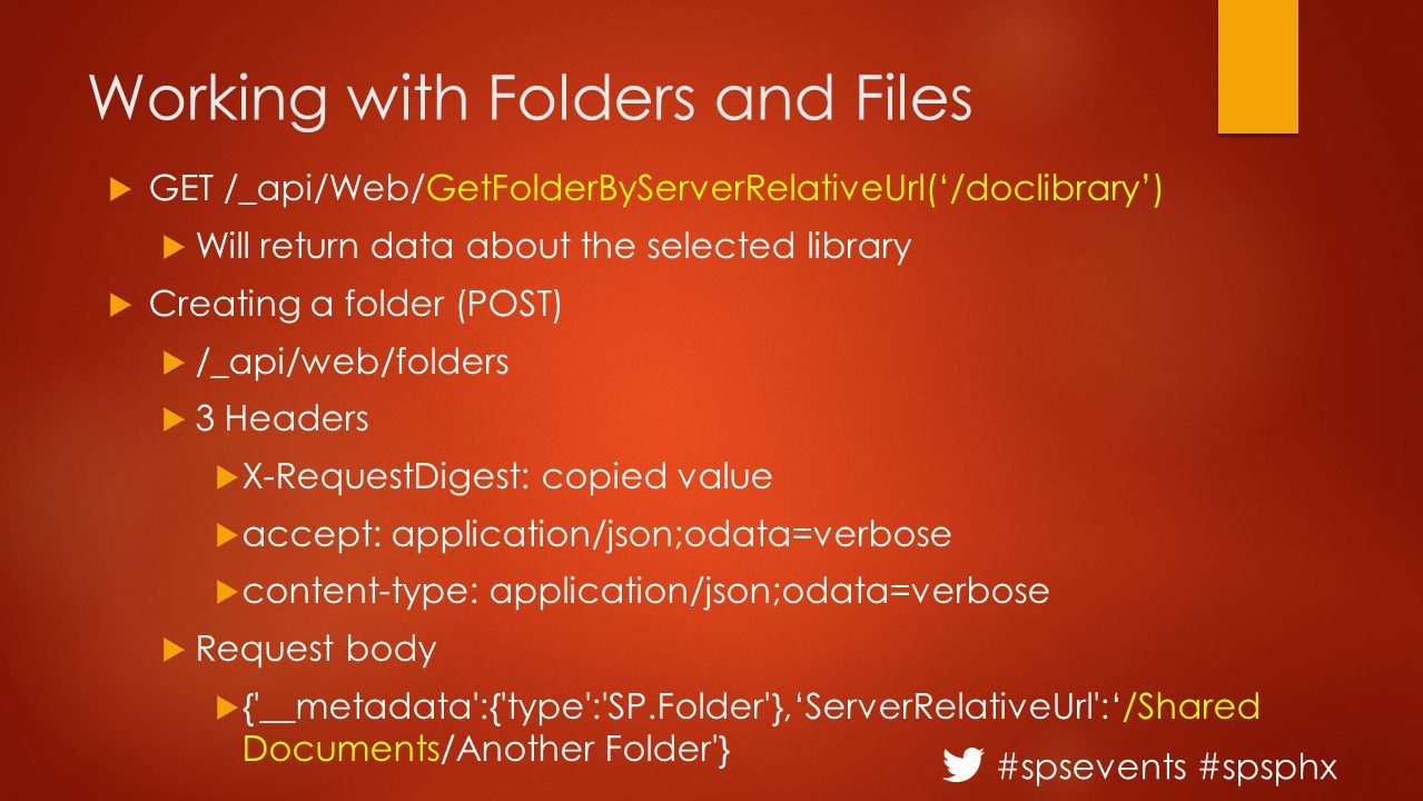 #spsevents #spsphx Working with Folders and Files  GET /_api/Web/GetFolderByServerRelativeUrl('/doclibrary')  Will return data about the selected li