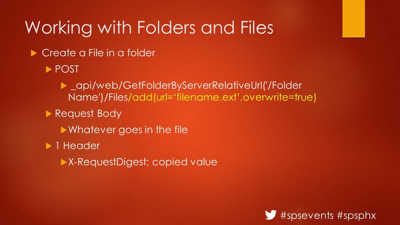 #spsevents #spsphx Working with Folders and Files  Create a File in a folder  POST  _api/web/GetFolderByServerRelativeUrl('/Folder Name')/Files/add