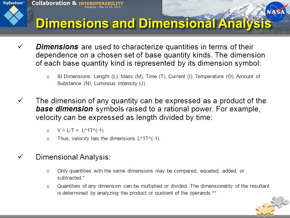 Dimensions and Dimensional Analysis Dimensions are used to characterize quantities in terms of their dependence on a chosen set of base quantity kinds.