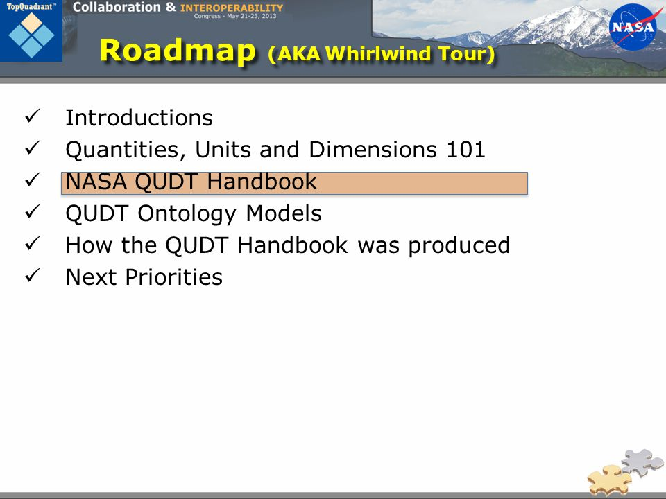 Roadmap (AKA Whirlwind Tour) Introductions Quantities, Units and Dimensions 101 NASA QUDT Handbook QUDT Ontology Models How the QUDT Handbook was produced Next Priorities