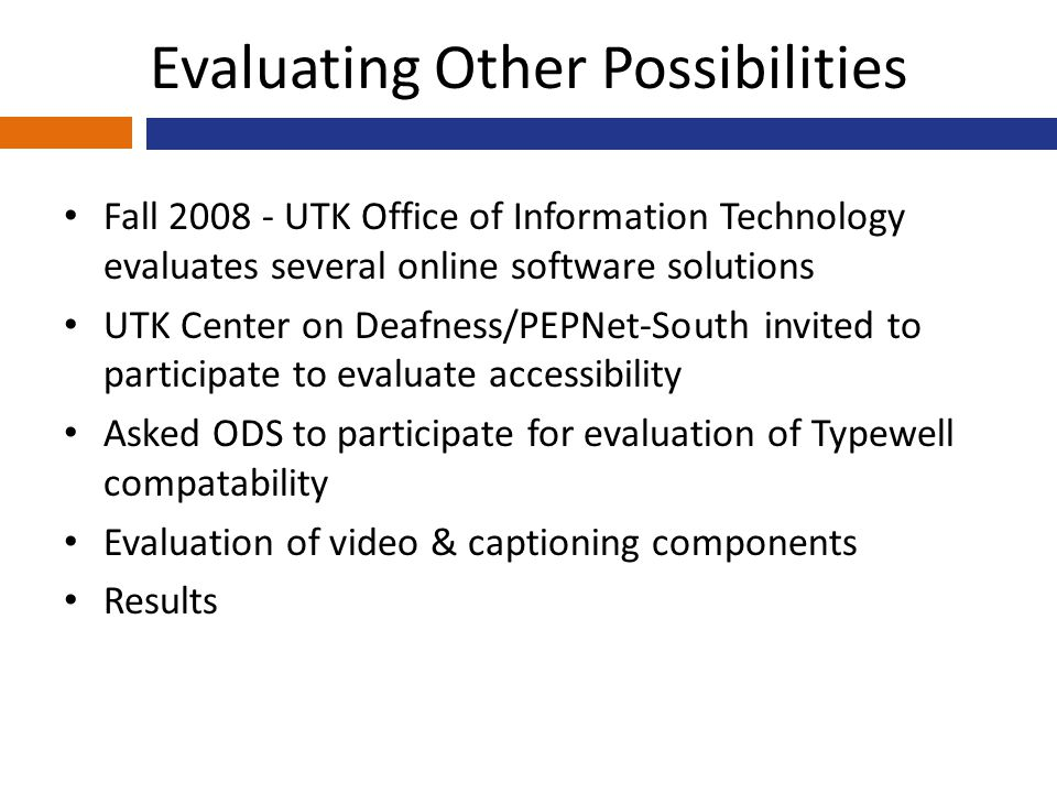 Evaluating Other Possibilities Fall 2008 - UTK Office of Information Technology evaluates several online software solutions UTK Center on Deafness/PEP
