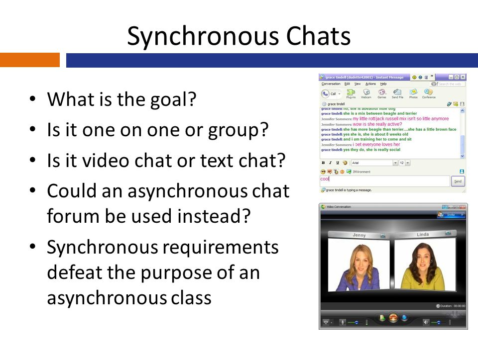 Synchronous Chats What is the goal. Is it one on one or group.