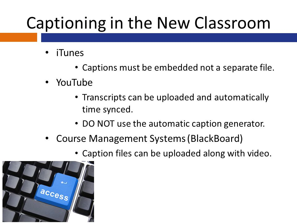 Captioning in the New Classroom iTunes Captions must be embedded not a separate file.