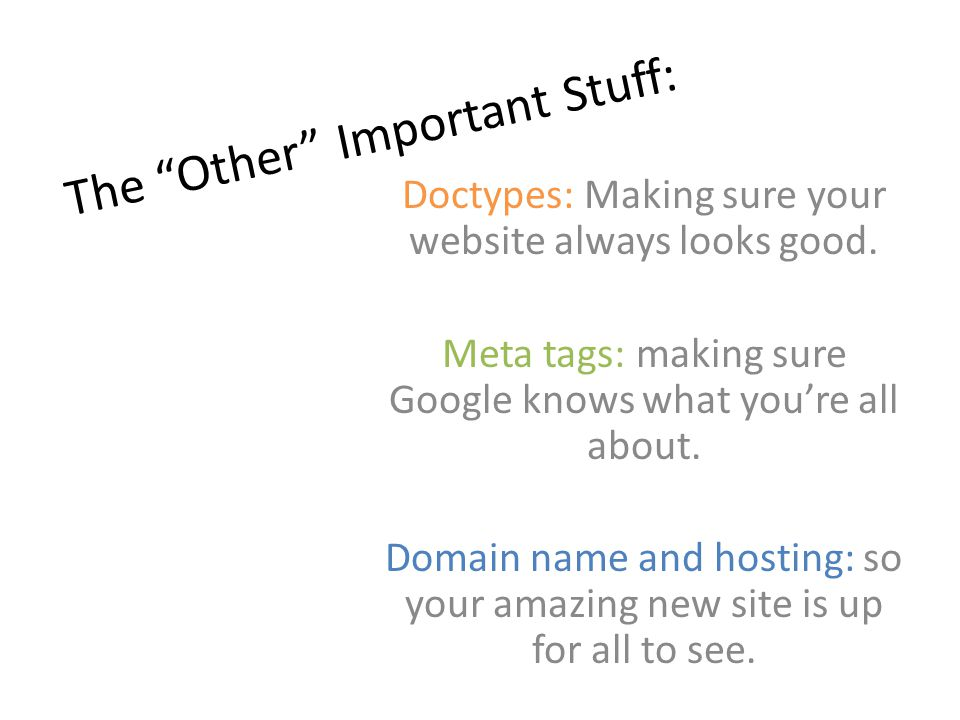 """The """"Other"""" Important Stuff: Doctypes: Making sure your website always looks good. Meta tags: making sure Google knows what you're all about. Domain n"""