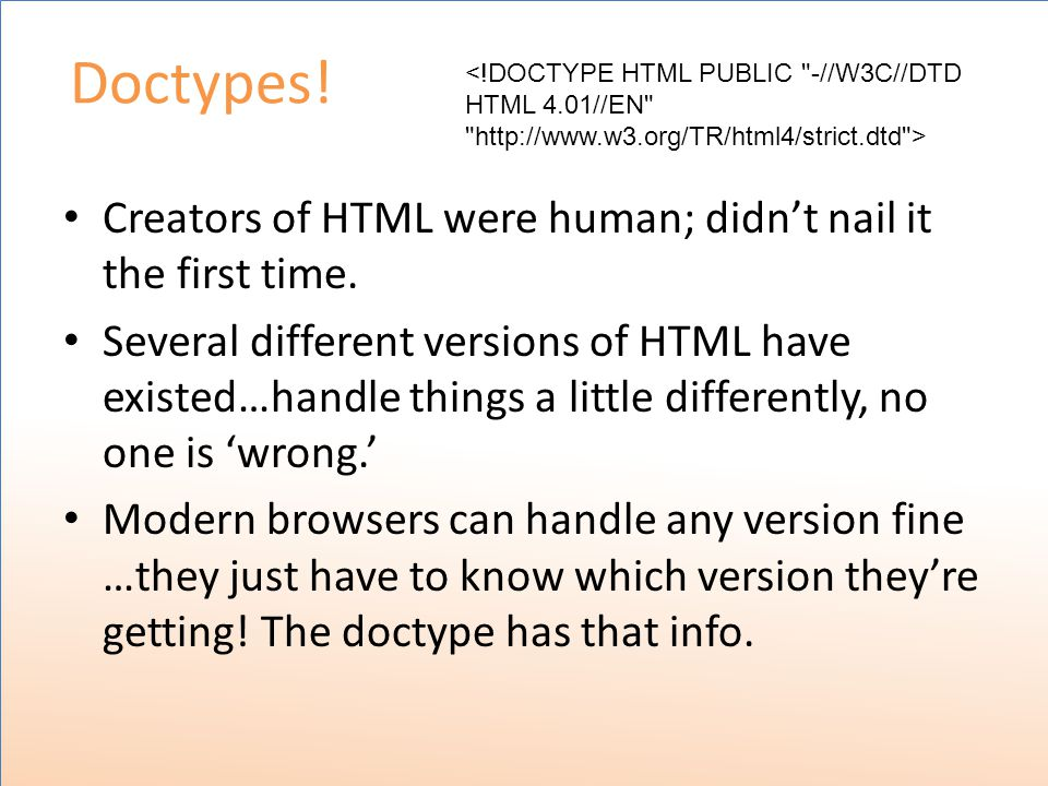 Doctypes. Creators of HTML were human; didn't nail it the first time.