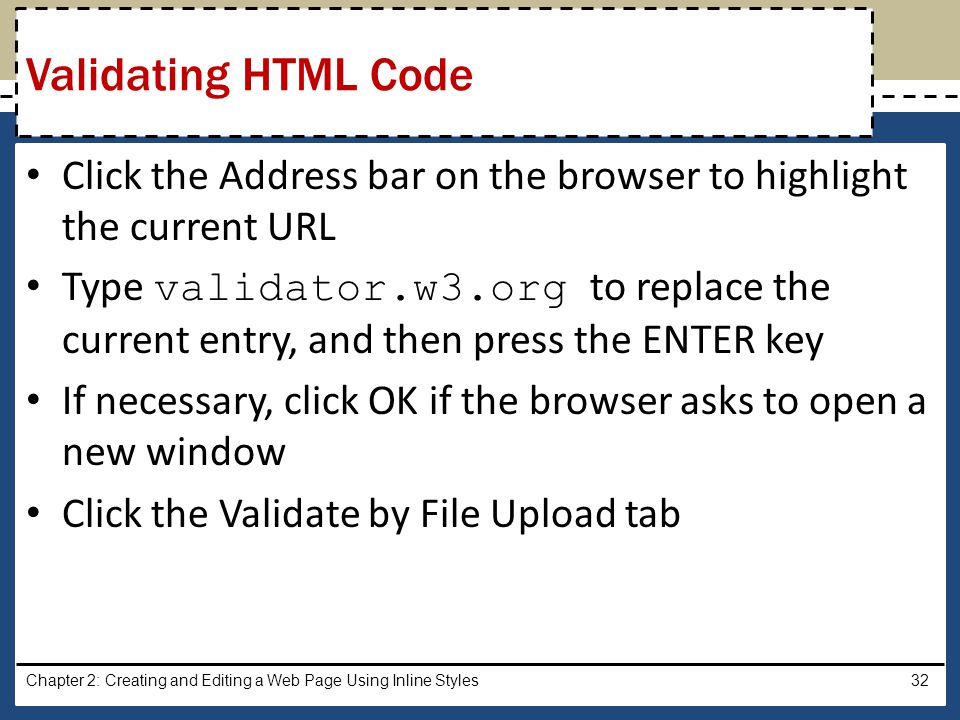 Click the Address bar on the browser to highlight the current URL Type validator.w3.org to replace the current entry, and then press the ENTER key If