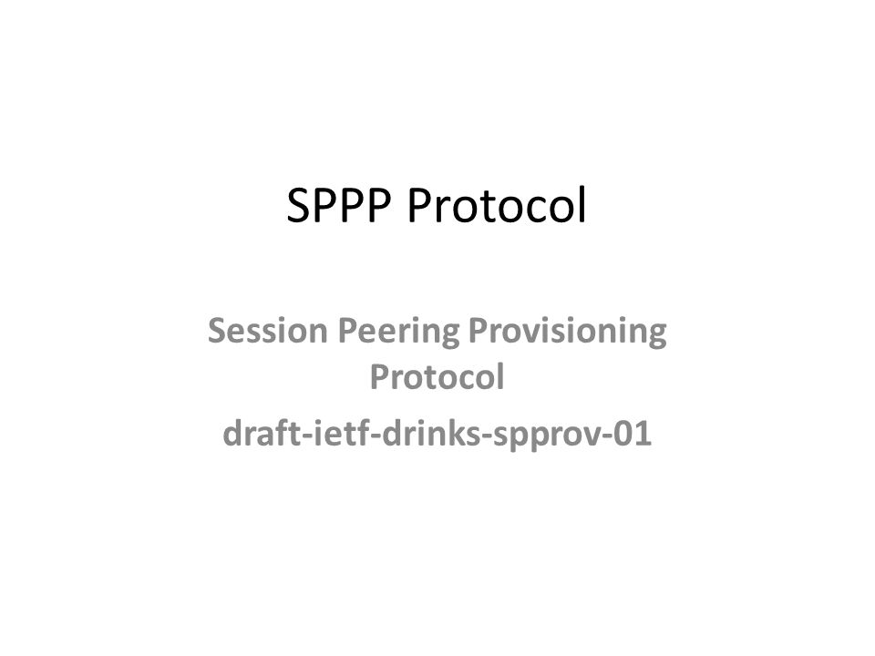 SPPP Protocol Session Peering Provisioning Protocol draft-ietf-drinks-spprov-01