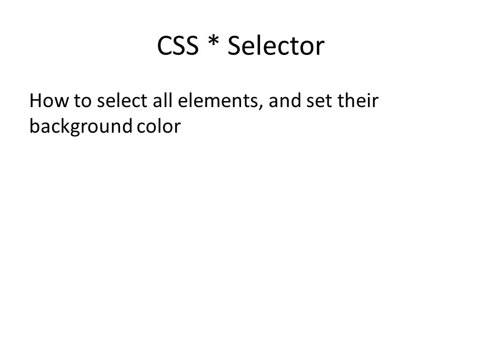 CSS * Selector How to select all elements, and set their background color