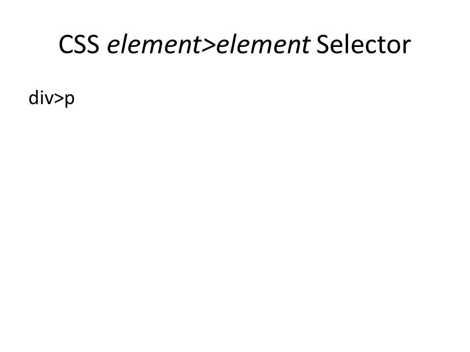 CSS element>element Selector div>p