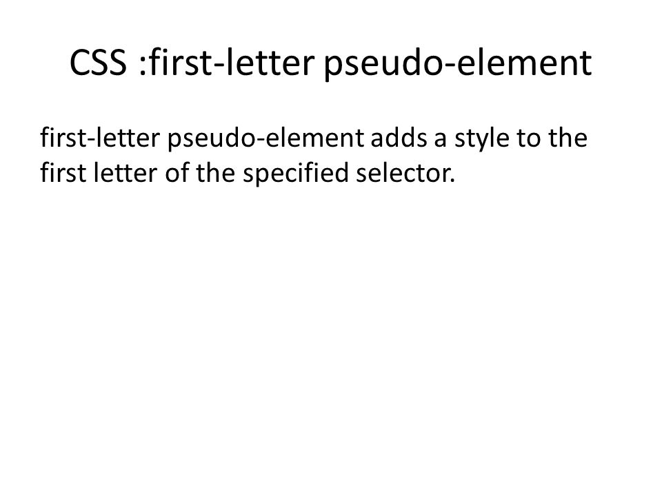 CSS :first-letter pseudo-element first-letter pseudo-element adds a style to the first letter of the specified selector.