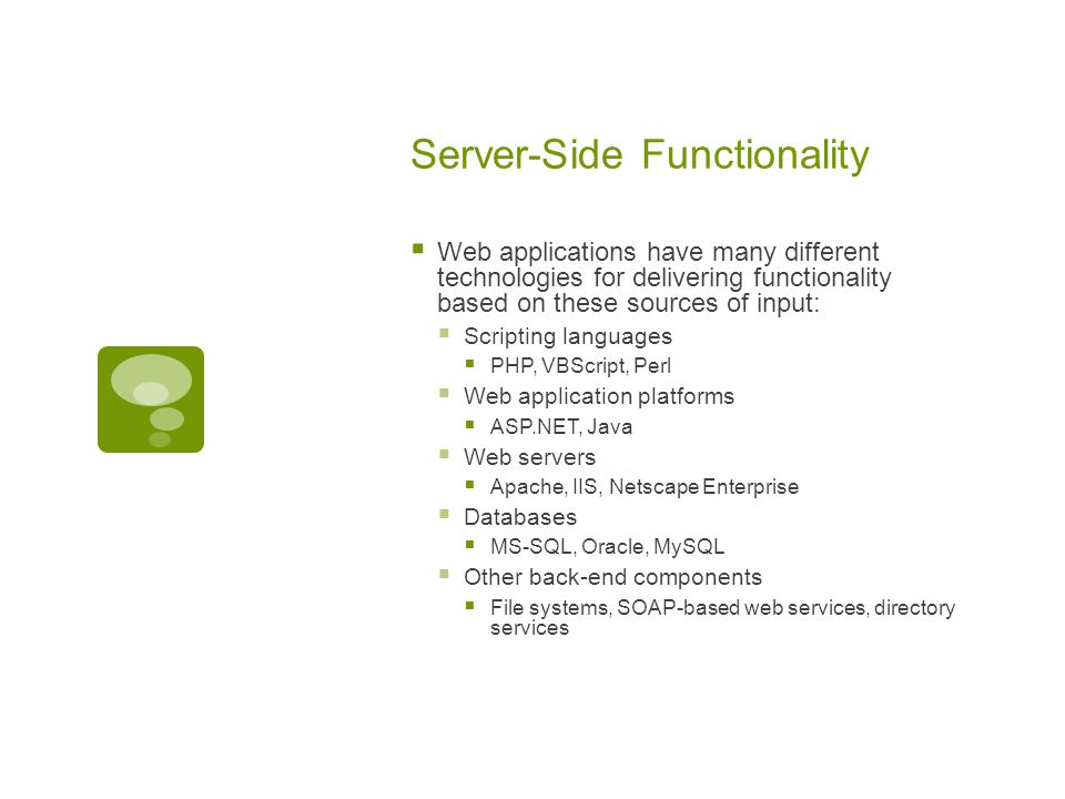 Server-Side Functionality  Web applications have many different technologies for delivering functionality based on these sources of input:  Scriptin