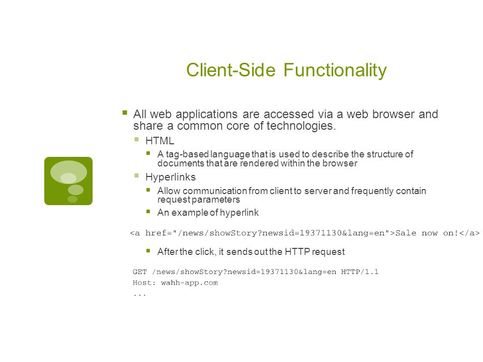 Client-Side Functionality  All web applications are accessed via a web browser and share a common core of technologies.  HTML  A tag-based language