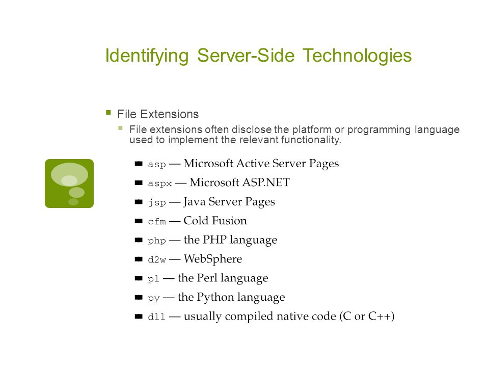 Identifying Server-Side Technologies  File Extensions  File extensions often disclose the platform or programming language used to implement the rel