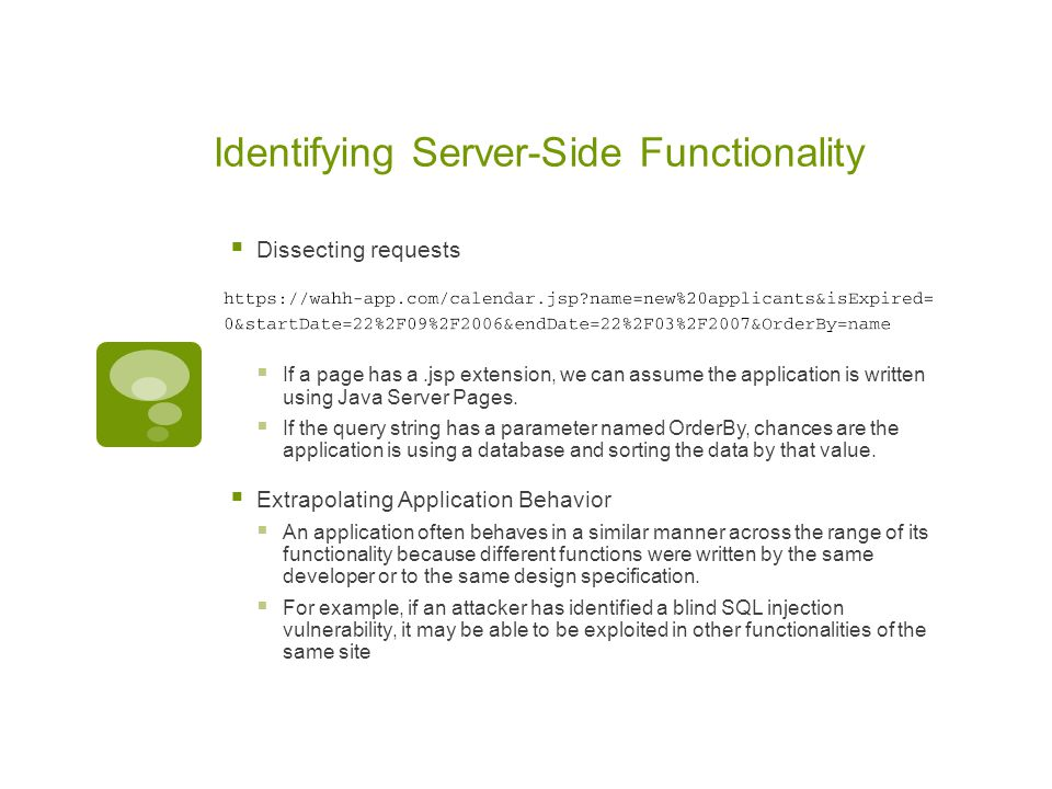 Identifying Server-Side Functionality  Dissecting requests  If a page has a.jsp extension, we can assume the application is written using Java Serve