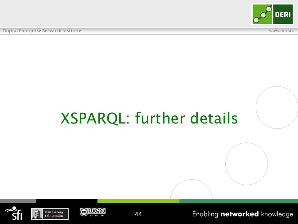 Digital Enterprise Research Institute www.deri.ie XSPARQL: further details 44
