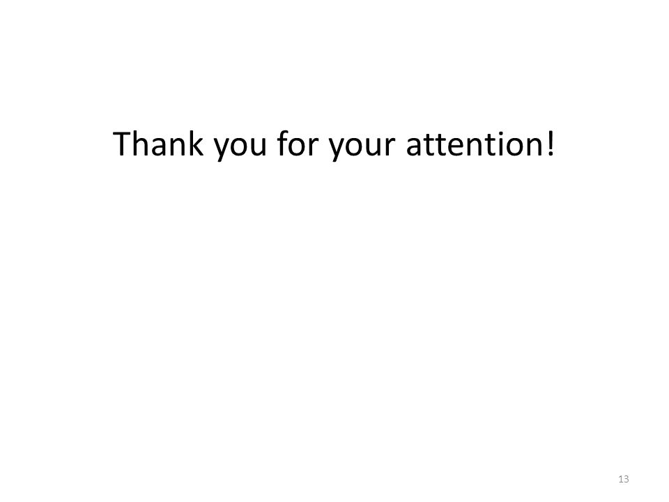 Thank you for your attention! 13