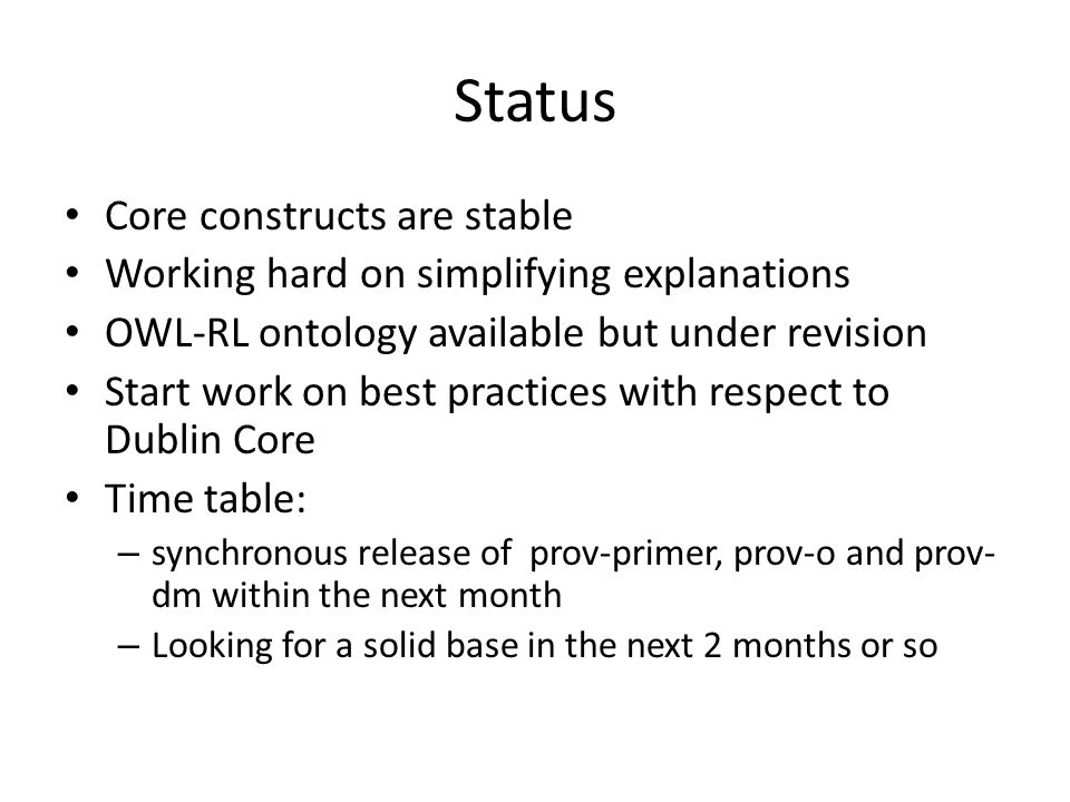 Status Core constructs are stable Working hard on simplifying explanations OWL-RL ontology available but under revision Start work on best practices w
