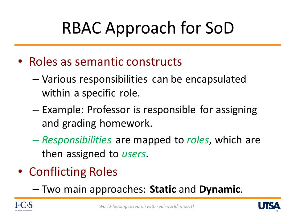 RBAC Approach for SoD Roles as semantic constructs – Various responsibilities can be encapsulated within a specific role. – Example: Professor is resp