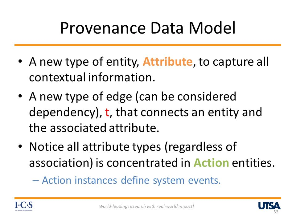 Provenance Data Model A new type of entity, Attribute, to capture all contextual information. A new type of edge (can be considered dependency), t, th
