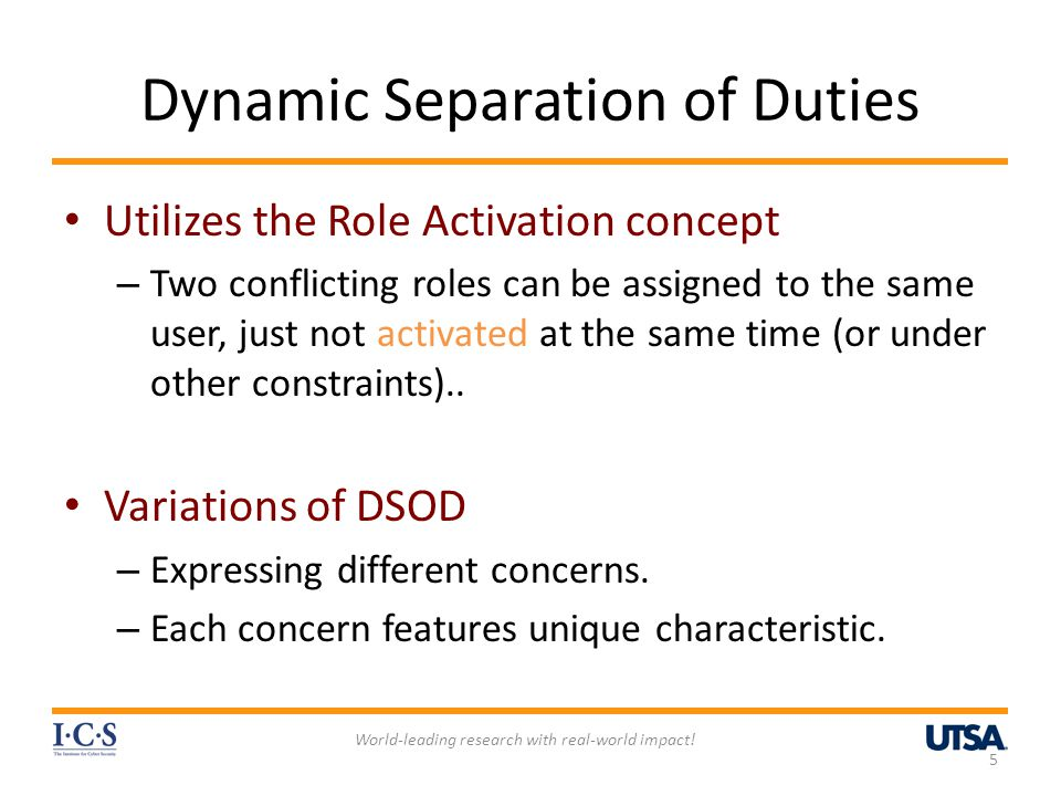 Dynamic Separation of Duties Utilizes the Role Activation concept – Two conflicting roles can be assigned to the same user, just not activated at the