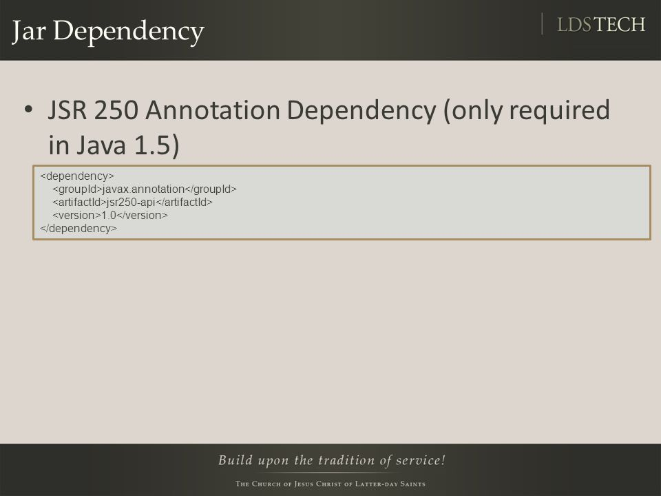 Jar Dependency JSR 250 Annotation Dependency (only required in Java 1.5) javax.annotation jsr250-api 1.0