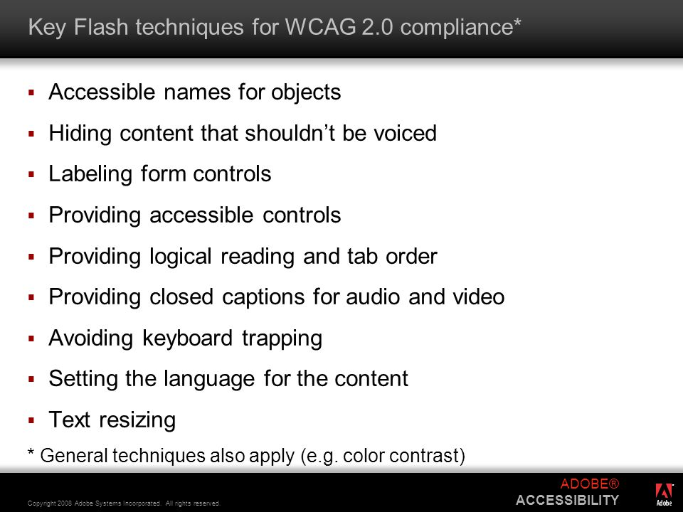 ® Copyright 2008 Adobe Systems Incorporated. All rights reserved. ADOBE® ACCESSIBILITY Key Flash techniques for WCAG 2.0 compliance*  Accessible name