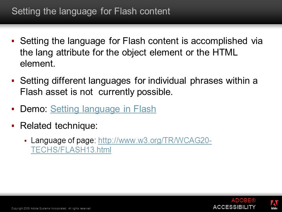 ® Copyright 2008 Adobe Systems Incorporated. All rights reserved. ADOBE® ACCESSIBILITY Setting the language for Flash content  Setting the language f