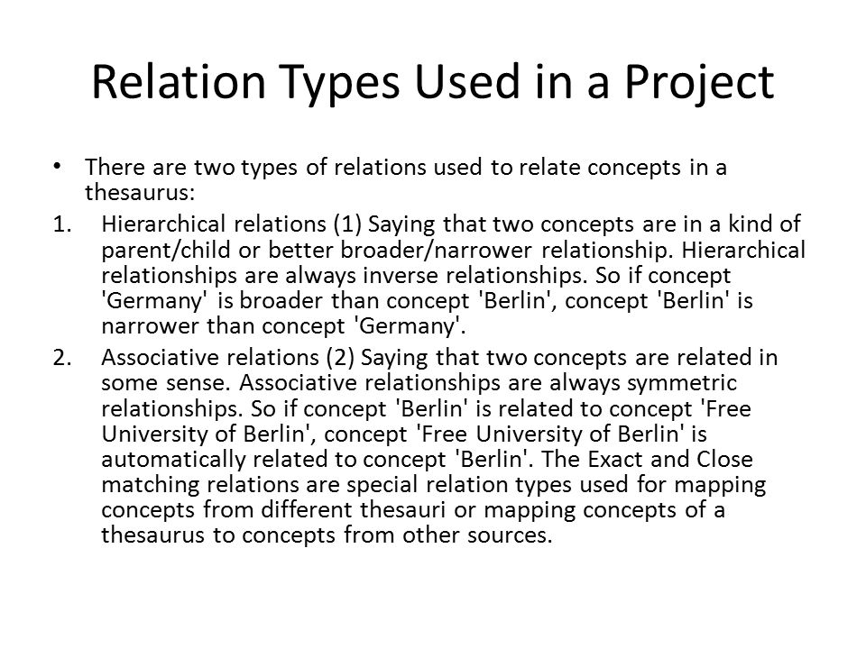 Relation Types Used in a Project There are two types of relations used to relate concepts in a thesaurus: 1.Hierarchical relations (1) Saying that two