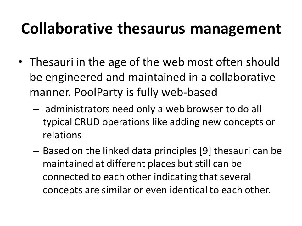 Collaborative thesaurus management Thesauri in the age of the web most often should be engineered and maintained in a collaborative manner.