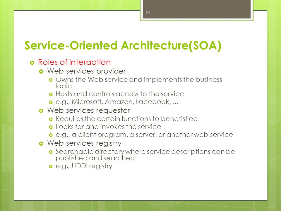 Service-Oriented Architecture(SOA)  Roles of interaction  Web services provider  Owns the Web service and implements the business logic  Hosts and