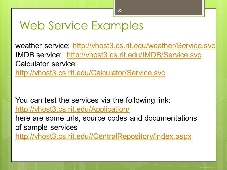65 weather service: http://vhost3.cs.rit.edu/weather/Service.svchttp://vhost3.cs.rit.edu/weather/Service.svc IMDB service: http://vhost3.cs.rit.edu/IM