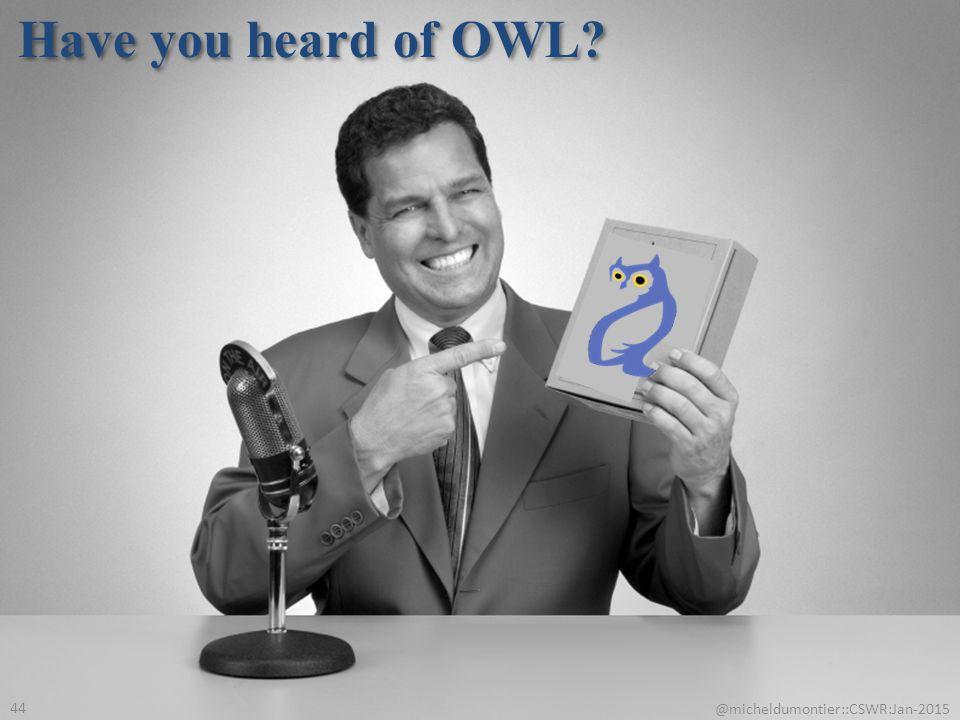 Have you heard of OWL @micheldumontier::CSWR:Jan-2015 44