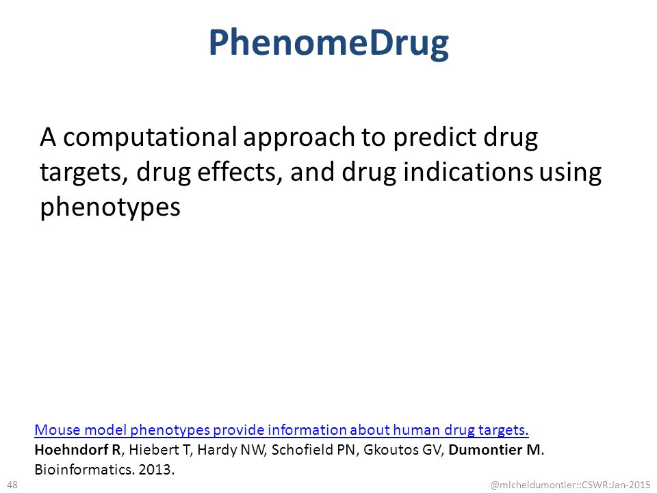 PhenomeDrug A computational approach to predict drug targets, drug effects, and drug indications using phenotypes @micheldumontier::CSWR:Jan-2015 48 M
