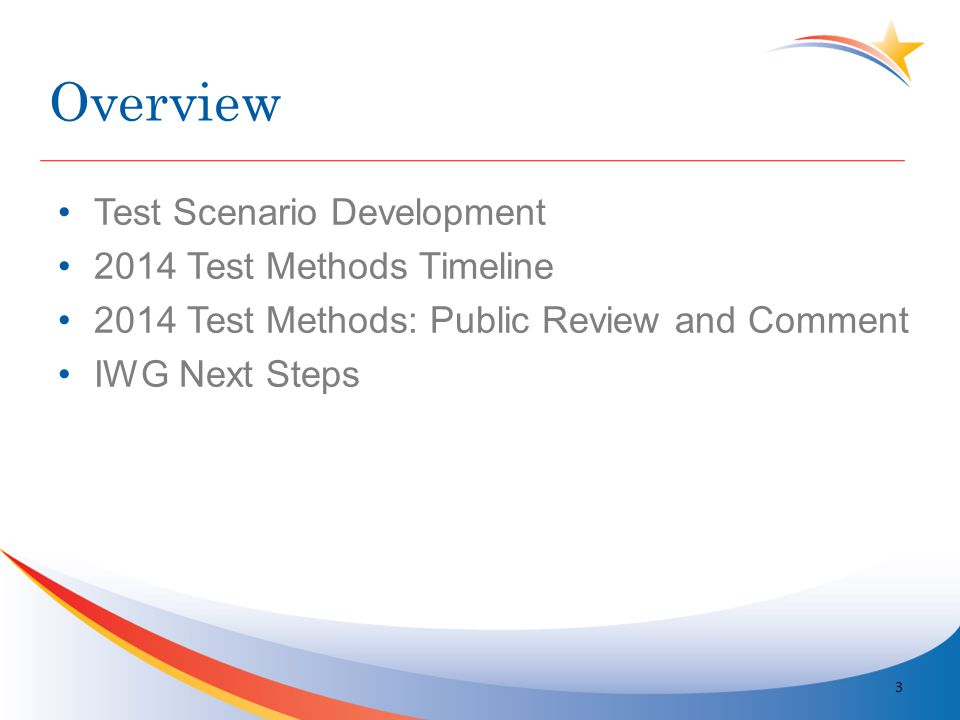 Overview Test Scenario Development 2014 Test Methods Timeline 2014 Test Methods: Public Review and Comment IWG Next Steps 3