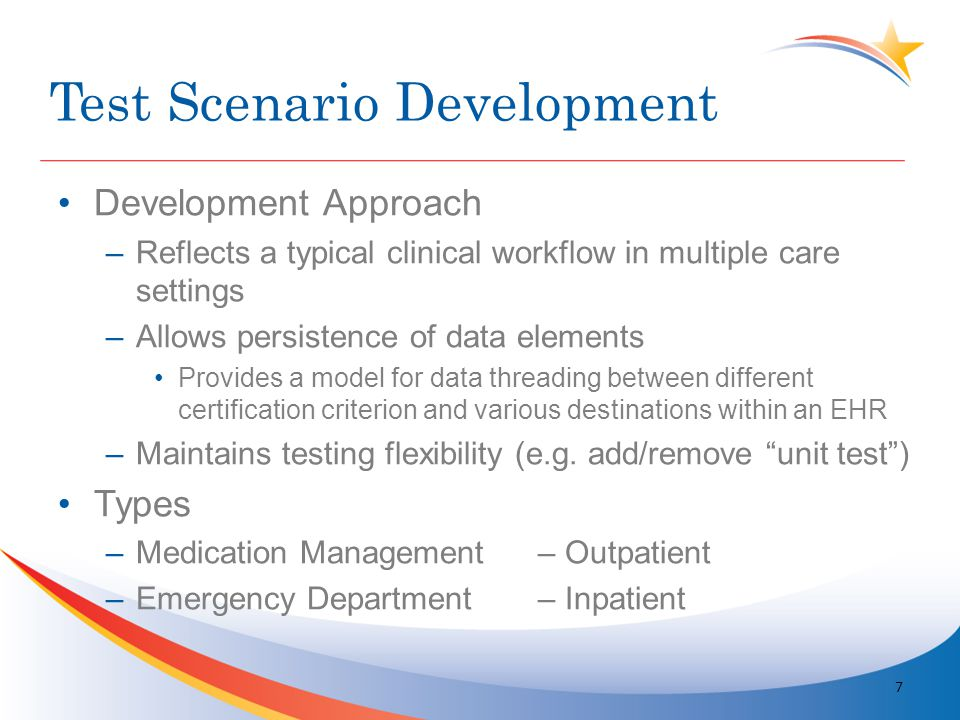 Test Scenario Development Process –Develop clinically plausible workflow –Current Testing Scenarios based on 2011 Edition Certification Criteria –Reevaluate against 2014 Edition Certification Criteria 8