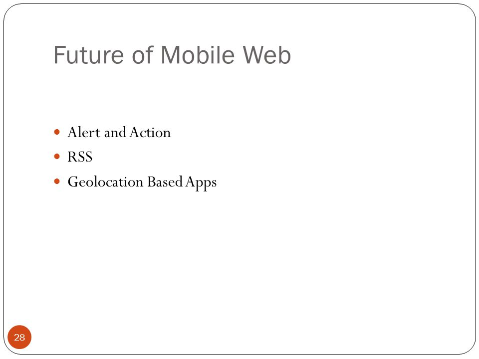 Future of Mobile Web Alert and Action RSS Geolocation Based Apps 28