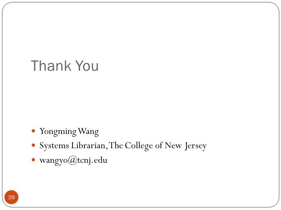 Thank You Yongming Wang Systems Librarian, The College of New Jersey wangyo@tcnj.edu 29