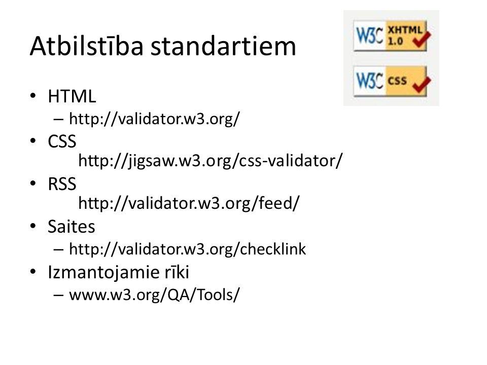 Atbilstība standartiem HTML – http://validator.w3.org/ CSS http://jigsaw.w3.org/css-validator/ RSS http://validator.w3.org/feed/ Saites – http://validator.w3.org/checklink Izmantojamie rīki – www.w3.org/QA/Tools/