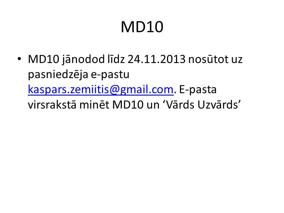 MD10 MD10 jānodod līdz 24.11.2013 nosūtot uz pasniedzēja e-pastu kaspars.zemiitis@gmail.com.