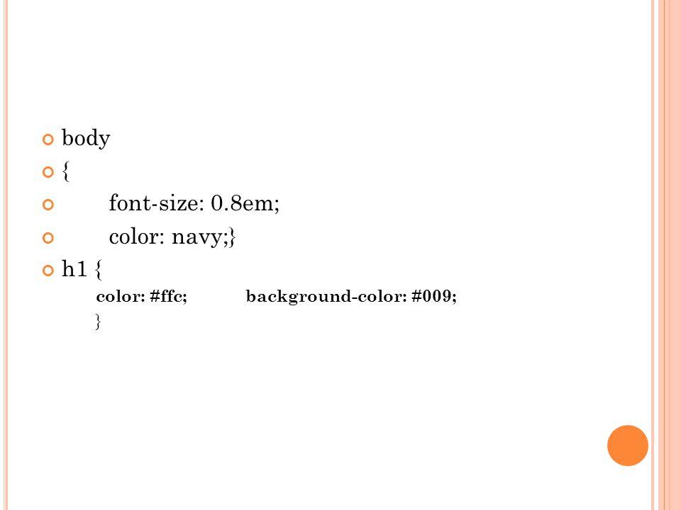 body { font-size: 0.8em; color: navy;} h1 { color: #ffc;background-color: #009; }
