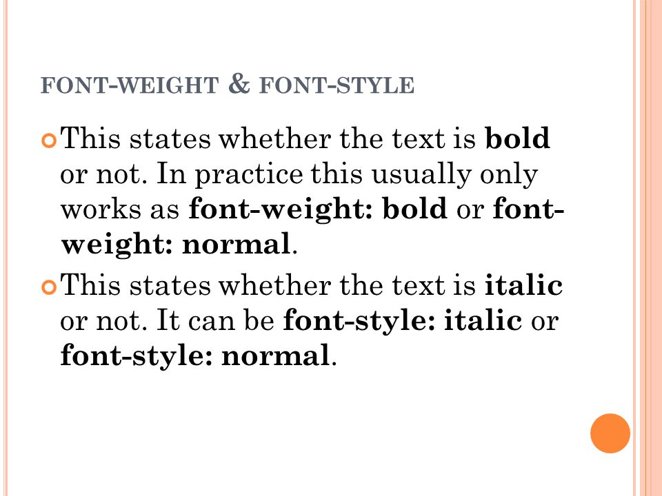 FONT - WEIGHT & FONT - STYLE This states whether the text is bold or not.