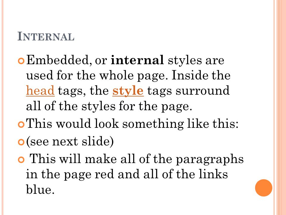 I NTERNAL Embedded, or internal styles are used for the whole page.