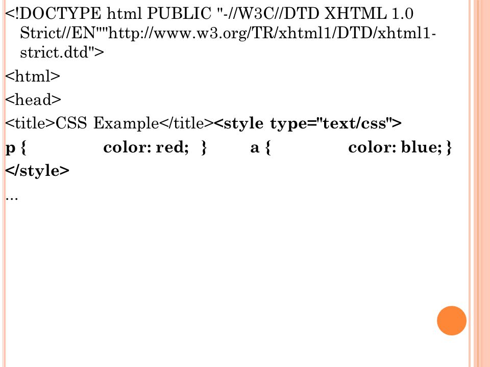 CSS Example p {color: red;} a {color: blue;}...