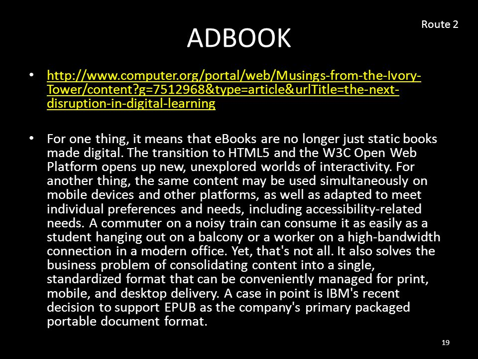 ADBOOK http://www.computer.org/portal/web/Musings-from-the-Ivory- Tower/content g=7512968&type=article&urlTitle=the-next- disruption-in-digital-learning http://www.computer.org/portal/web/Musings-from-the-Ivory- Tower/content g=7512968&type=article&urlTitle=the-next- disruption-in-digital-learning For one thing, it means that eBooks are no longer just static books made digital.