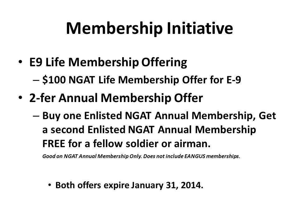 Membership Initiative E9 Life Membership Offering – $100 NGAT Life Membership Offer for E-9 2-fer Annual Membership Offer – Buy one Enlisted NGAT Annual Membership, Get a second Enlisted NGAT Annual Membership FREE for a fellow soldier or airman.