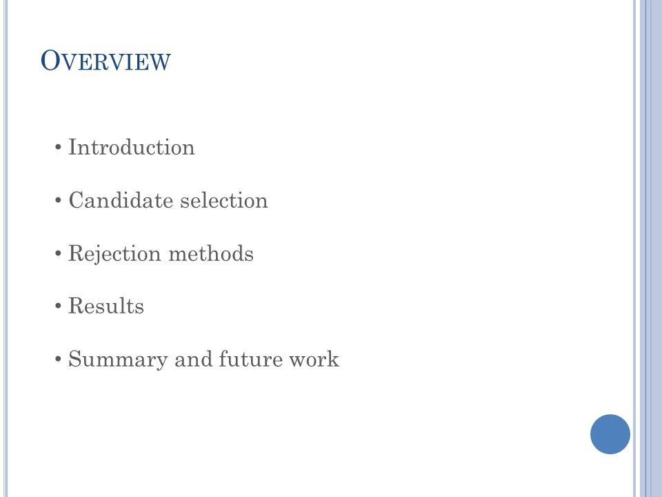 O VERVIEW Introduction Candidate selection Rejection methods Results Summary and future work