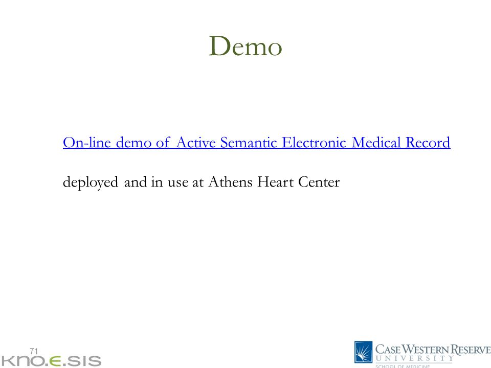 71 Demo On-line demo of Active Semantic Electronic Medical Record deployed and in use at Athens Heart Center