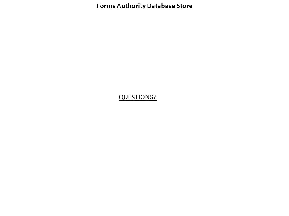Forms Authority Database Store QUESTIONS