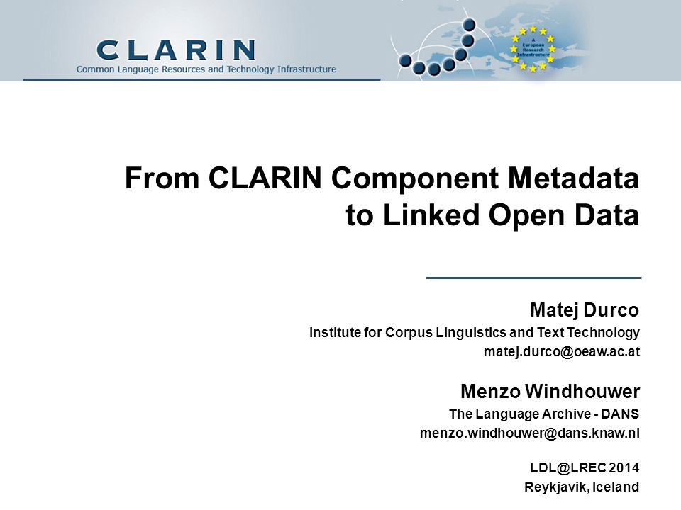 From CLARIN Component Metadata to Linked Open Data Matej Durco Institute for Corpus Linguistics and Text Technology matej.durco@oeaw.ac.at Menzo Windh